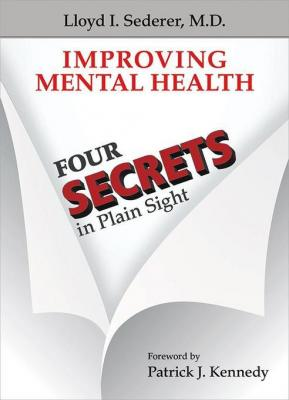 Improving Mental Health: Four Secrets in Plain Sight by Lloyd I. Sederer