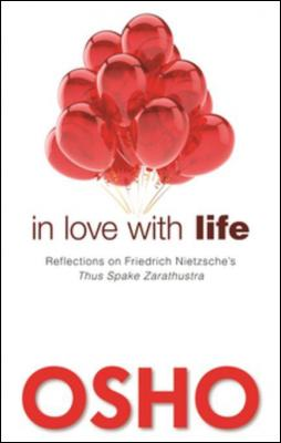 In Love with Life: Reflections on Friedrich Nietzsche's Thus Spake Zarathustra by Osho