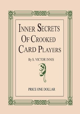 Inner Secrets of Crooked Card Players by S. Victor Innis