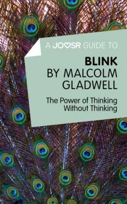 A Joosr Guide to... Blink by Malcolm Gladwell: The Power of Thinking Without Thinking by Joosr