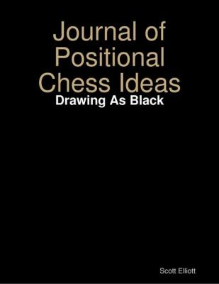 Journal of Positional Chess Ideas: Drawing As Black by Scott Elliott