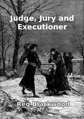 Judge, Jury and Executioner by Reg Blackwood