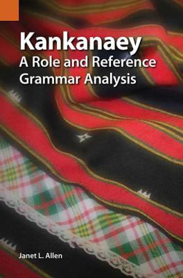 Kankanaey: A Role and Reference Grammar Analysis by Janet L. Allen