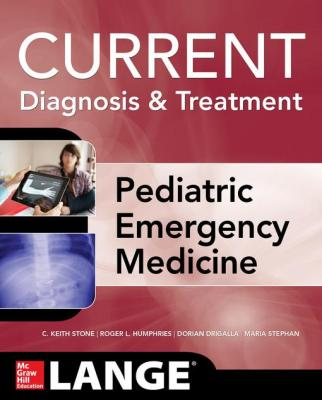 LANGE Current Diagnosis and Treatment Pediatric Emergency Medicine by Roger Humphries & C. Keith Stone & Dorian Drigalla