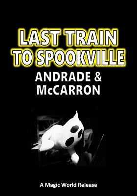 Last Train to Spookville by Will Andrade & B. W. McCarron