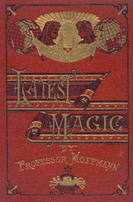 Latest Magic by Professor Hoffmann
