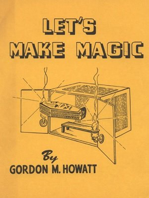 Let's Make Magic by Gordon M. Howatt