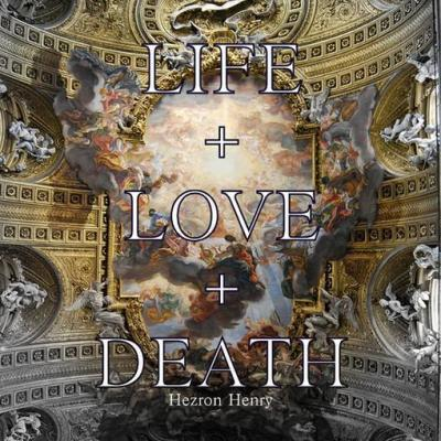 Life+Love+Death by Hezron Henry