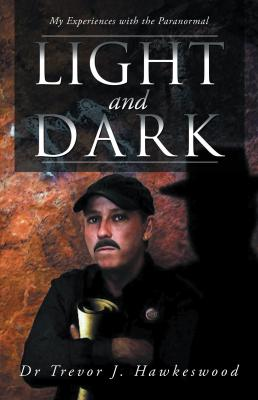 Light and Dark: My Experiences with the Paranormal by Dr. Trevor J. Hawkeswood