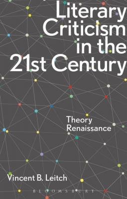 Literary Criticism in the 21st Century: Theory Renaissance by Vincent B. Leitch