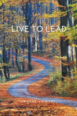Live to Lead: The Missing Link in Leadership Development by Wayne Stewart