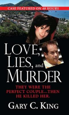 Love, Lies, And Murder by Gary C. King
