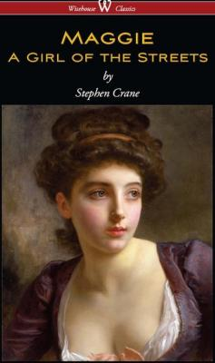 Maggie: A Girl of the Streets (Wisehouse Classics - with original illustrations) by Stephen Crane