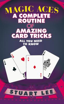 Magic Aces: A Complete Routine Of Amazing Card Tricks by Stuart Lee