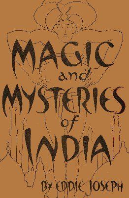 Magic and Mysteries of India by Eddie Joseph