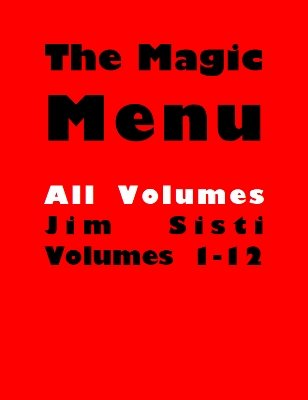Magic Menu volumes 1-12 by Jim Sisti