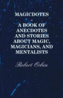 Magicdotes - A Book Of Anecdotes And Stories About Magic, Magicians, And Mentalists by Robert Orben