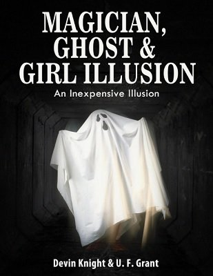 Magician, Ghost and Girl Illusion by Devin Knight & Ulysses Frederick Grant