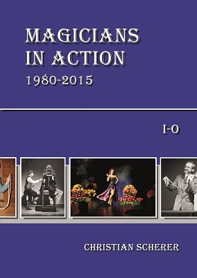 Magicians in Action 1980 - 2015: I-O by Christian Scherer