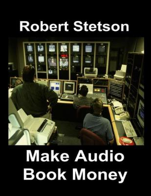 Make Audio Book Money by Robert Stetson