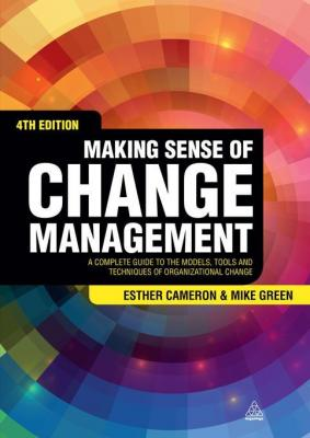 Making Sense of Change Management: A Complete Guide to the Models, Tools and Techniques of Organizational Change by Esther Cameron & Mike Green