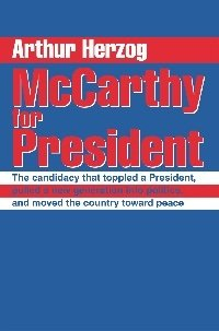 McCarthy for President: The Candidacy That Toppled a President, Pulled a New Generation into Politics, and Moved the Country tow by Arthur Herzog