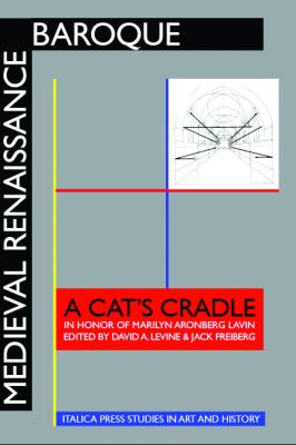 Medieval Renaissance Baroque: A Cat's Cradle in Honor of Marilyn Aronberg Lavin by David A. Levine