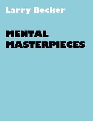 Mental Masterpieces by Larry Becker
