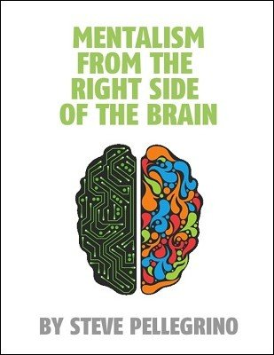 Mentalism From The Right Side Of The Brain by Steve Pellegrino