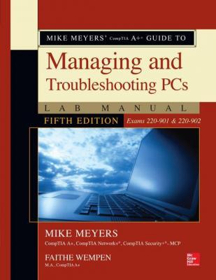 Mike Meyers' CompTIA A+ Guide to Managing and Troubleshooting PCs Lab Manual, Fifth Edition (Exams 220-901 & 220-902) by Mike Meyers & Faithe Wempen