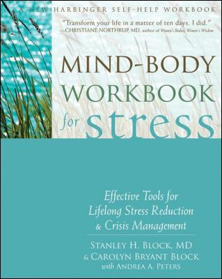 Mind-Body Workbook for Stress: Effective Tools for Lifelong Stress Reduction and Crisis Management by Stanley H. Block & Carolyn Bryant Block & Andrea A. Peters