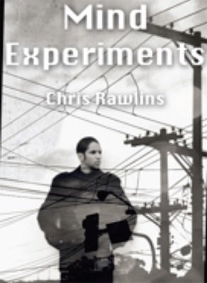 Mind Experiments by Chris Rawlins