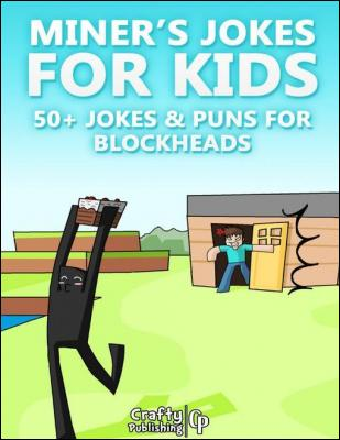 Miner's Jokes for Kids - 50+ Jokes & Puns for Blockheads: (An Unofficial Funny Minecraft Book) by Crafty Publishing