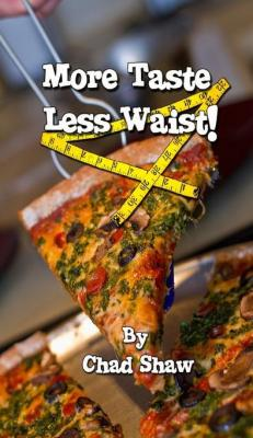 More Taste, Less Waist! by Chad Shaw