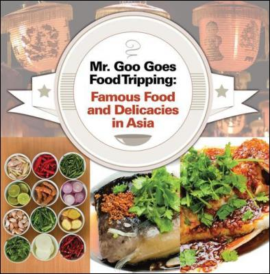 Mr. Goo Goes Food Tripping: Famous Food and Delicacies in Asia's: Asian Food and Spices Book for Kids by Baby Professor