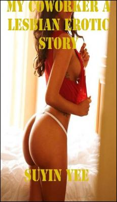 My Coworker a Lesbian Erotic Story by Suyin Yee