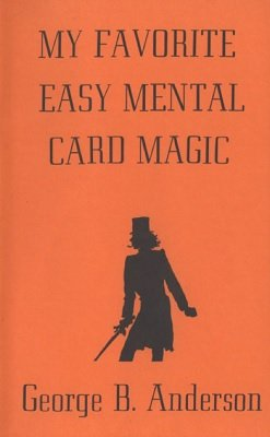 My Favorite Easy Mental Card Magic by George B. Anderson