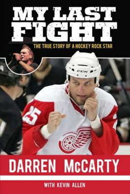 My Last Fight: The True Story of a Hockey Rock Star by Darren McCarty & Kevin Allen