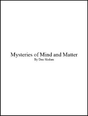 Mysteries of Mind and Matter by Daniel Skahen