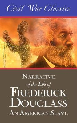 Narrative of the Life of Frederick Douglass: An American Slave (Civil War Classics) by Frederick Douglass & Civil War Classics