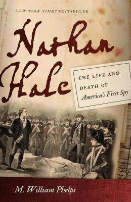 Nathan Hale: The Life and Death of America's First Spy by M. William Phelps