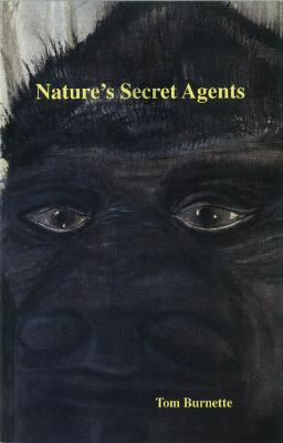Natures Secret Agents by Thomas Keith Burnette