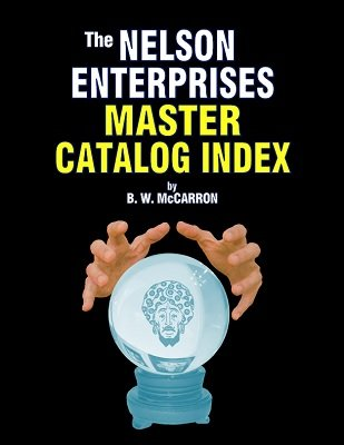 The Nelson Enterprises Master Catalog Index by B. W. McCarron