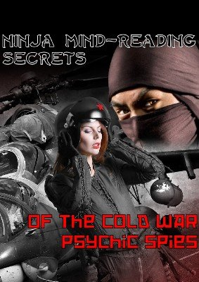 Ninja Mind-Reading Secrets of the Cold War Psychic Spies by Paul Voodini