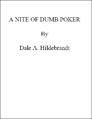 A Nite of Dumb Poker by Dale A. Hildebrandt