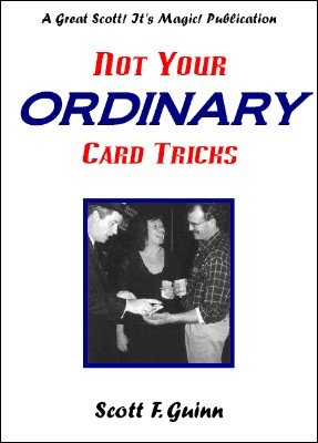 Not Your Ordinary Card Tricks by Scott F. Guinn