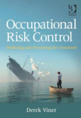 Occupational Risk Control: Predicting and Preventing the Unwanted by Derek Viner