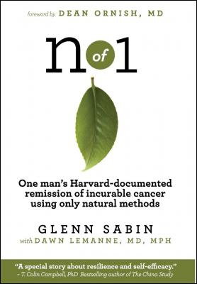 n of 1: One man's Harvard-documented remission of incurable cancer using only natural methods by Glenn Sabin & MPH Lemanne MD & Sarah L. Poynton PhD
