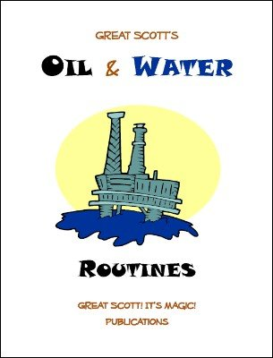 Great Scott's Oil & Water Routines by Scott F. Guinn