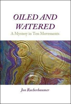 Oiled and Watered: A Mystery in Ten Movements by Jon Racherbaumer